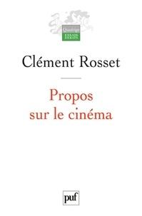Clément Rosset - Propos sur le cinéma.