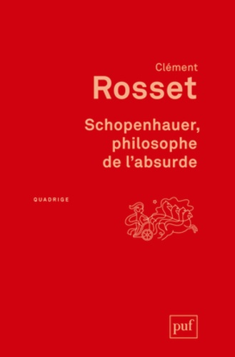 Clément Rosset - Schopenhauer, philosophe de l'absurde.