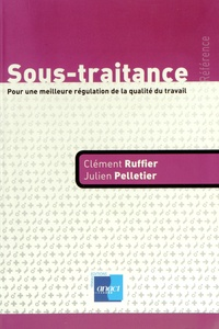Clément Ruffier et Julien Pelletier - Sous-traitance - Pour une meilleure régulation de la qualité du travail.