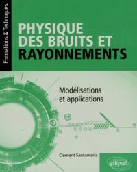 Clément Santamaria - Physique des bruits et rayonnements - Modélisations et applications.