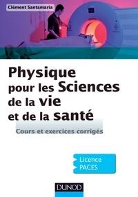 Clément Santamaria - Physique pour les Sciences de la vie et de la santé - Cours et exercices corrigés.
