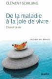 Clément Schilling - De la maladie à la joie de vivre - Choisir la vie.