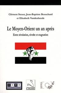 Clément Steuer et Jean-Baptiste Beauchard - Le Moyen-Orient un an après - Entre révolution, révolte et stagnation.