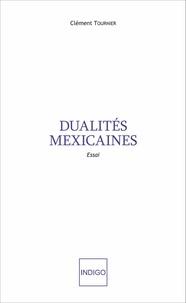 Clément Tournier - Dualités mexicaines.