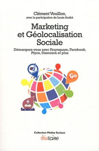Clément Vouillon - Marketing et géolocalisation sociale - Démarquez-vous avec Foursquare, Facebook, Plyce, Dismoioù et plus.