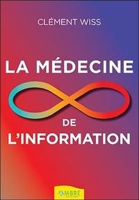 Clément Wiss - La médecine de l'information.