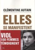 Clémentine Autain - Elles se manifestent - Viol, 100 femmes témoignent.