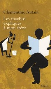 Clémentine Autain - Les machos expliqués à mon frère.