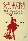 Clémentine Autain - Notre liberté contre leur libéralisme (1968-2018).
