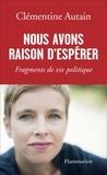 Clémentine Autain - Nous avons raison d'espérer - Fragments de vie politique.
