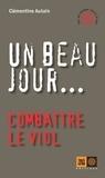 Clémentine Autain - Un beau jour... - Combattre le viol.