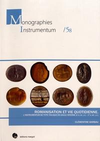 Clémentine Barbau - Romanisation et vie quotidienne - L'instrumentum de type italique en Gaule interne (IIe siècle avant J-C - Ier siècle après J-C).