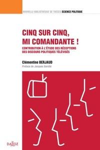 """Clémentine Berjaud - """"Cinq sur cinq, mi comandante !"""" - Contribution à l'étude des réceptions des discours politiques télévisés."""