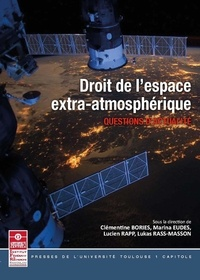 Clémentine Bories et Marina Eudes - Droit de l'espace extra-atmosphérique - Questions d'actualité.