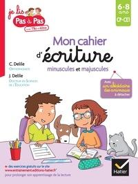 Clémentine Delile et Jean Delile - Français CP-CE1 6-8 ans Mon cahier d'écriture minuscules et majuscules.