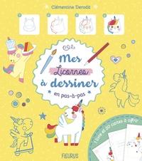 Clémentine Derodit - Mes licornes à dessiner en pas à pas.