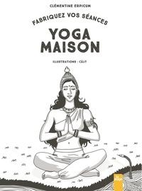 Clémentine Erpicum - Fabriquez vos séances de yoga maison - 50 cartes postures et 1 livret mode d'emploi.