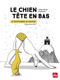 Clémentine Erpicum - Le chien tête en bas 45 histoires d'asanas.