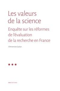 Clémentine Gozlan - Les valeurs de la science - Enquête sur les réformes de l'évaluation de la recherche en France.