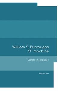 Clementine Houghe - William S. Burroughs SF machine.