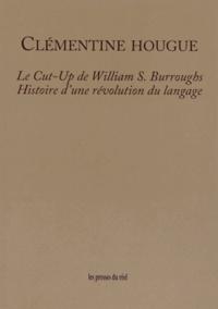 Clémentine Hougue - Le Cut-Up de William S. Burroughs - Histoire d'une révolution du langage.