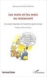 Clémentine Hugol-Gential - Les mots et les mets au restaurant - Une analyse linguistique de l'expérience gastronomique.