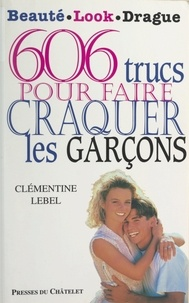 Clémentine Lebel et Joann Sfar - 606 trucs pour faire craquer les garçons.