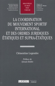 Clémentine Legendre - La coordination du mouvement sportif international et des ordres juridiques étatiques et supra-étatiques.