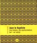 Clémentine Mathurin - Jean le Baptiste - Une histoire, des représentations (XVIe-XIXe siècle).