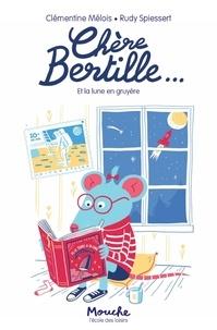 Clémentine Mélois et Rudy Spiessert - Chère Bertille Tome 1 : Et la Lune en gruyère.