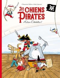 Clémentine Mélois et Rudy Spiessert - Les chiens pirates Tome 1 : Adieu côtelettes !.
