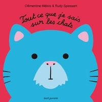 Clémentine Mélois et Rudy Spiessert - Tout ce que je sais sur les chats.