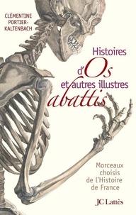 Clémentine Portier-Kaltenbach - Histoires d'os et autres illustres abattis.