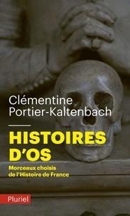 Clémentine Portier-Kaltenbach - Histoires d'os - Morceaux choisis de l'Histoire de France.