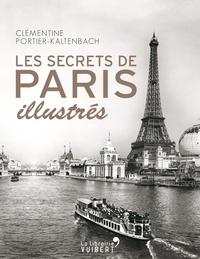 Clémentine Portier-Kaltenbach - Les Secrets de Paris illustrés.