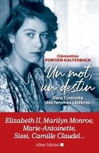 Clémentine Portier-Kaltenbach - Un mot, un destin - Dans l'intimité des femmes célèbres.