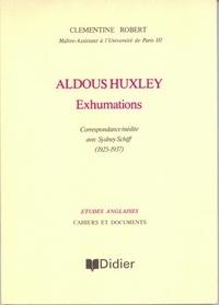 Clémentine Robert - Aldous Huxley - Exhumations - Correspondance inédite avec Sydney Schiff (1925-1937).