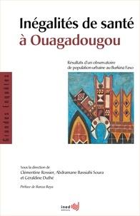 Clémentine Rossier et Abdramane Bassiahi Soura - Inégalités de santé à Ouagadougou - Résultats d'un observatoire de population urbaine au Burkina Faso.
