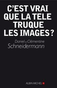 Clémentine Schneidermann et Daniel Schneidermann - C'est vrai que la télé truque les images ?.