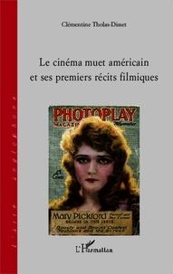 Clémentine Tholas-Disset - Le cinéma muet américain et ses premiers récits filmiques.