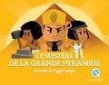 Clémentine V. Baron et Mathieu Ferret - Les mystères de la Grande Pyramide - Merveilles de l'Egypte antique.