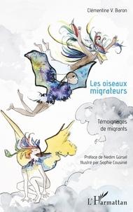 Clémentine V. Baron - Les oiseaux migrateurs - Témoignages de migrants.