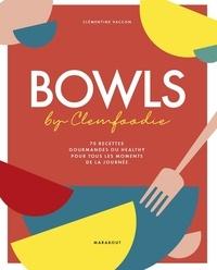 Clémentine Vaccon - Bowls by Clemfoodie - 70 recettes gourmandes ou healthy pour tous les moments de la journée.