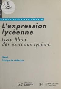 CLEMI (Centre de liaison de l' et Jacques Gonnet - L'expression lycéenne - Livre blanc des journaux lycéens.