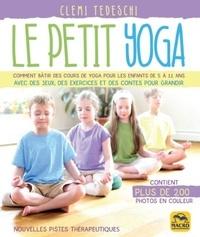 Clemi Tedeschi - Le petit yoga - Comment bâtir des cours de yoga pour les enfants de 5 à 11 ans.