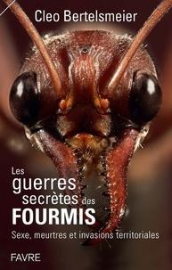 Les guerres secrètes des fourmis- Sexe, meurtres et invasions territoriales - Cleo Bertelsmeier pdf epub