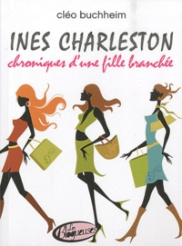 Cléo Buchheim - Ines Charleston - Chroniques d'une fille branchée.