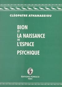 Cléopâtre Athanassiou-Popesco et Geneviève Haag - Bion et la naissance de l'espace psychique.