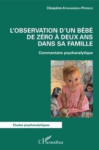 Cléopâtre Athanassiou-Popesco - L'observation d'un bébé de zéro à deux ans dans sa famille - Commentaire psychanalytique.