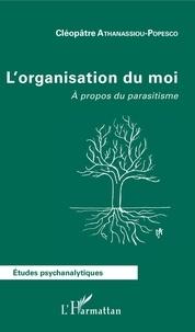 Cléopâtre Athanassiou-Popesco - L'organisation du moi - A propos du parasitisme.